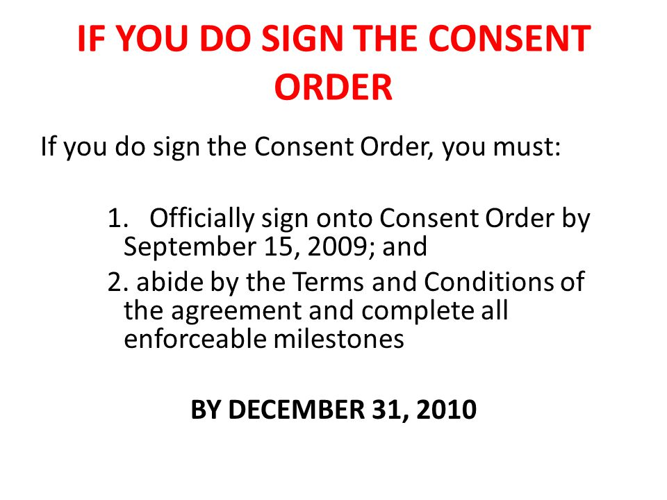 IF YOU DO SIGN THE CONSENT ORDER If you do sign the Consent Order, you must: 1.
