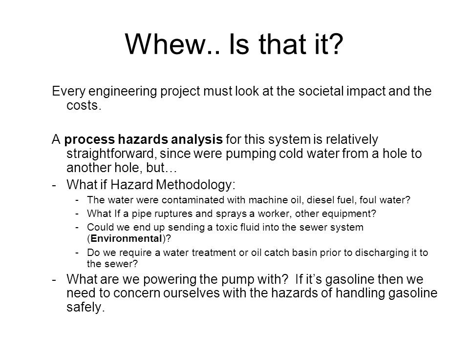 Whew.. Is that it. Every engineering project must look at the societal impact and the costs.