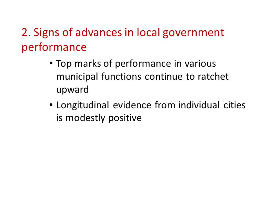 2. Signs of advances in local government performance Top marks of performance in various municipal functions continue to ratchet upward Longitudinal e