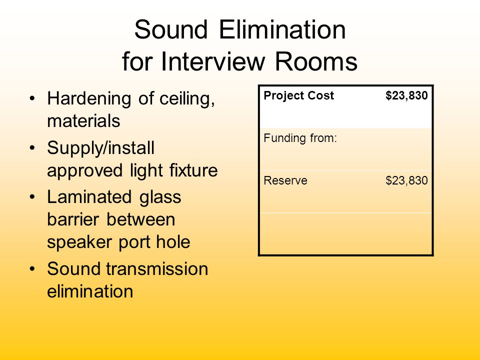Sound Elimination for Interview Rooms Hardening of ceiling, materials Supply/install approved light fixture Laminated glass barrier between speaker po
