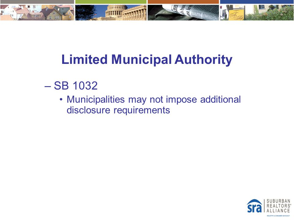 –SB 1032 Municipalities may not impose additional disclosure requirements Limited Municipal Authority