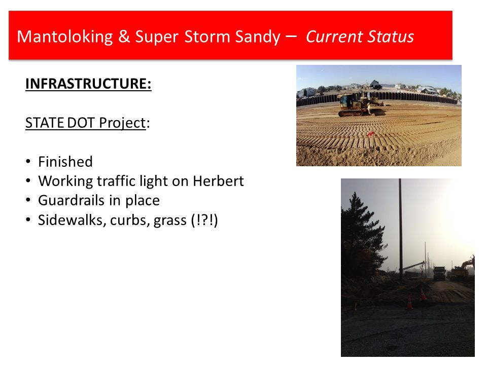Mantoloking & Super Storm Sandy – Current Status INFRASTRUCTURE: STATE DOT Project: Finished Working traffic light on Herbert Guardrails in place Sidewalks, curbs, grass (! !)