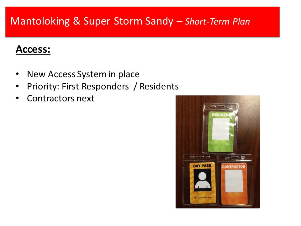 Mantoloking & Super Storm Sandy – Short-Term Plan Access: New Access System in place Priority: First Responders / Residents Contractors next