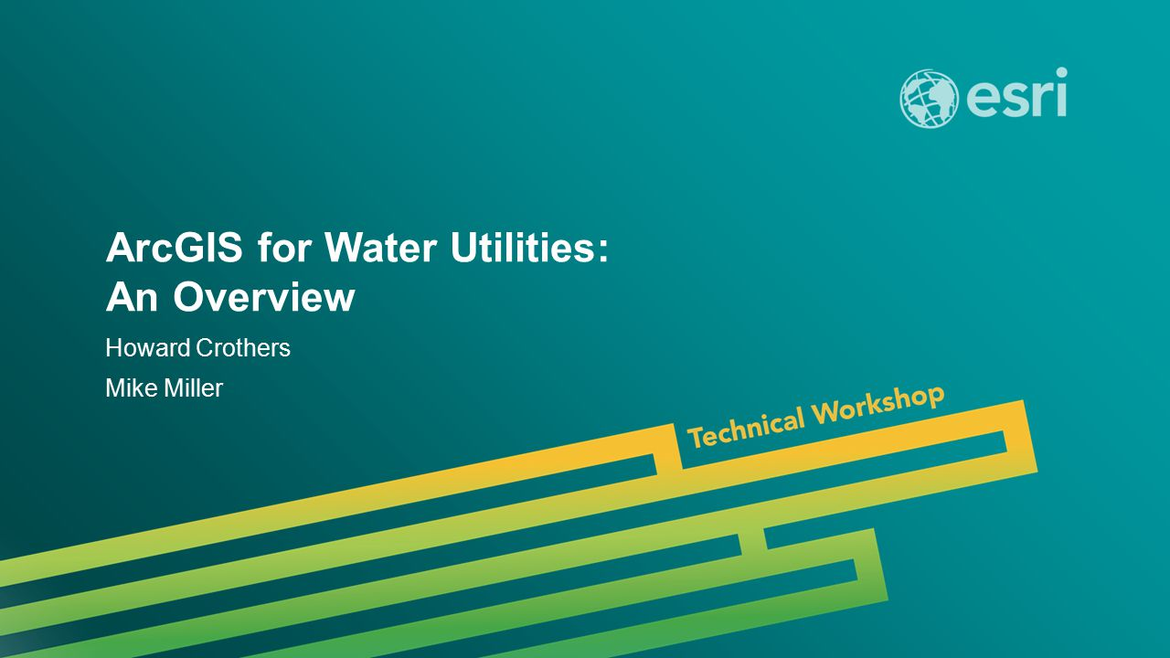 Esri UC 2014 | Technical Workshop | ArcGIS for Water Utilities: An Overview Howard Crothers Mike Miller