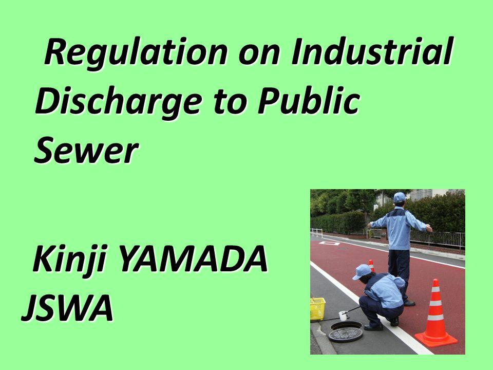 Regulation on Industrial Discharge to Public Sewer Regulation on Industrial Discharge to Public Sewer Kinji YAMADA Kinji YAMADAJSWA