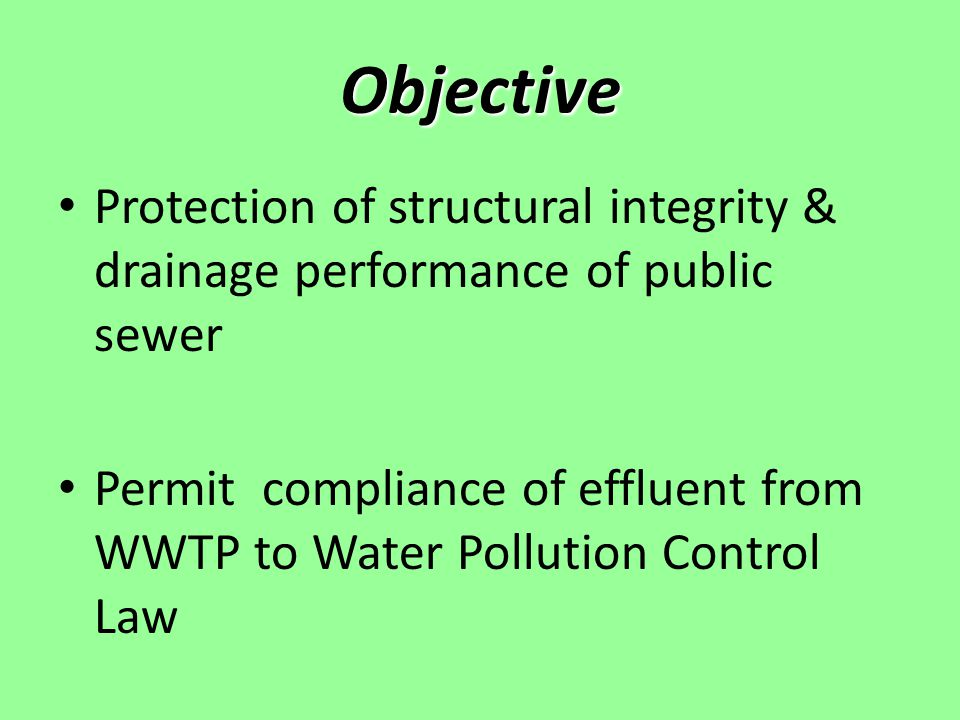 Objective Protection of structural integrity & drainage performance of public sewer Permit compliance of effluent from WWTP to Water Pollution Control Law