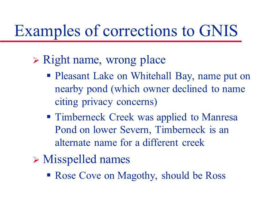 Examples of corrections to GNIS  Right name, wrong place  Pleasant Lake on Whitehall Bay, name put on nearby pond (which owner declined to name citi
