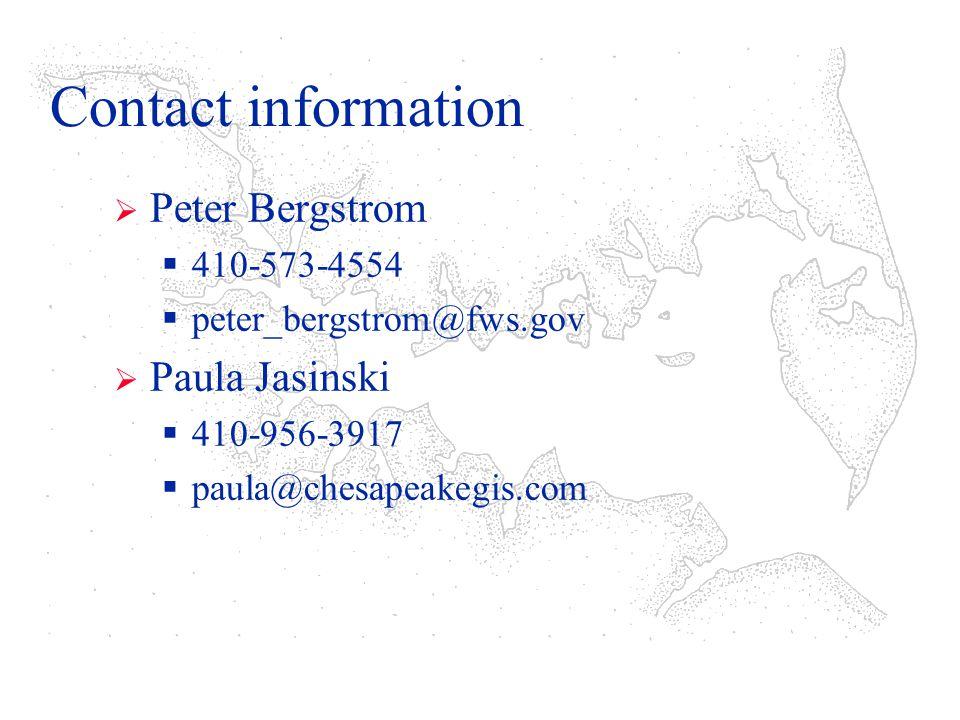 Contact information  Peter Bergstrom  410-573-4554  peter_bergstrom@fws.gov  Paula Jasinski  410-956-3917  paula@chesapeakegis.com