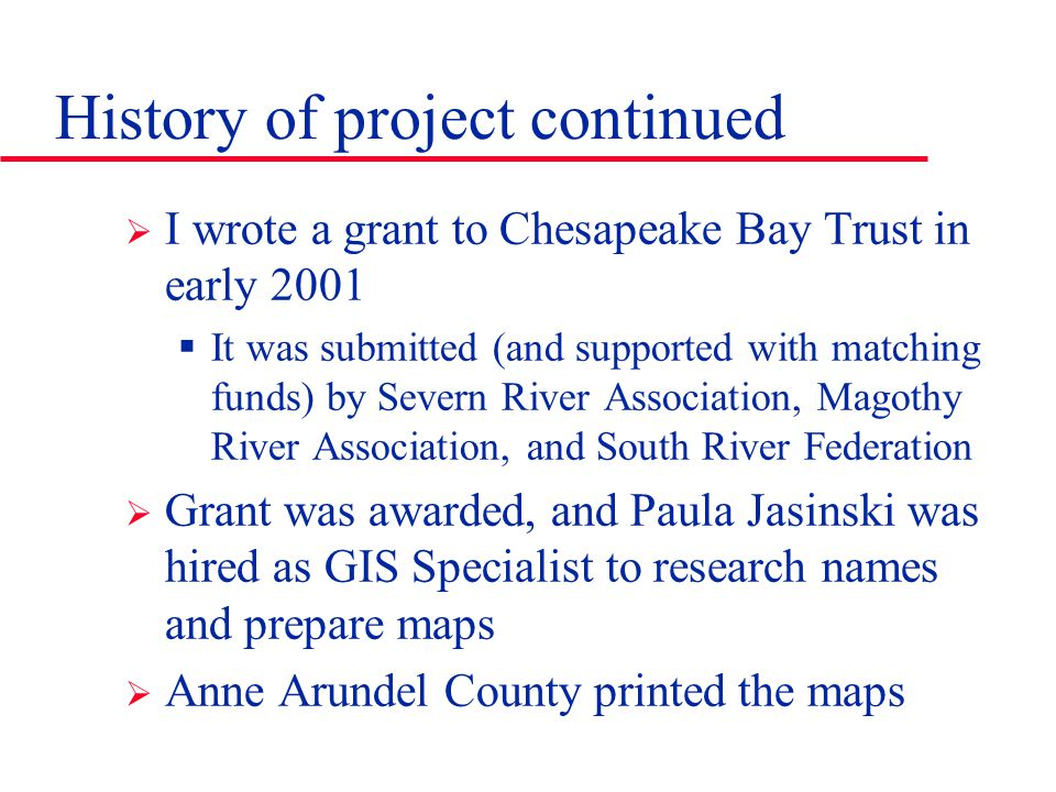  I wrote a grant to Chesapeake Bay Trust in early 2001  It was submitted (and supported with matching funds) by Severn River Association, Magothy Ri