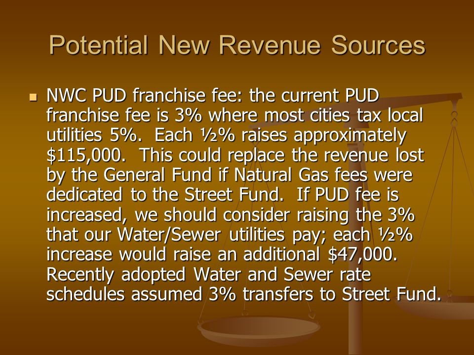 Potential New Revenue Sources NWC PUD franchise fee: the current PUD franchise fee is 3% where most cities tax local utilities 5%.