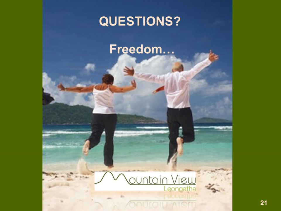 Freedom… QUESTIONS? 21