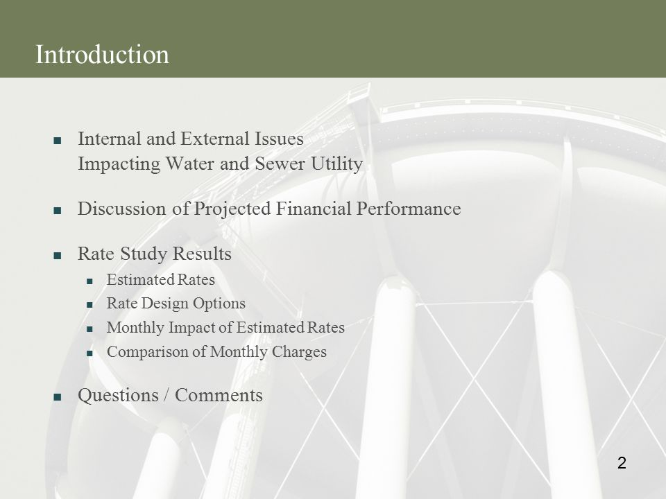 2 Introduction Internal and External Issues Impacting Water and Sewer Utility Discussion of Projected Financial Performance Rate Study Results Estimated Rates Rate Design Options Monthly Impact of Estimated Rates Comparison of Monthly Charges Questions / Comments