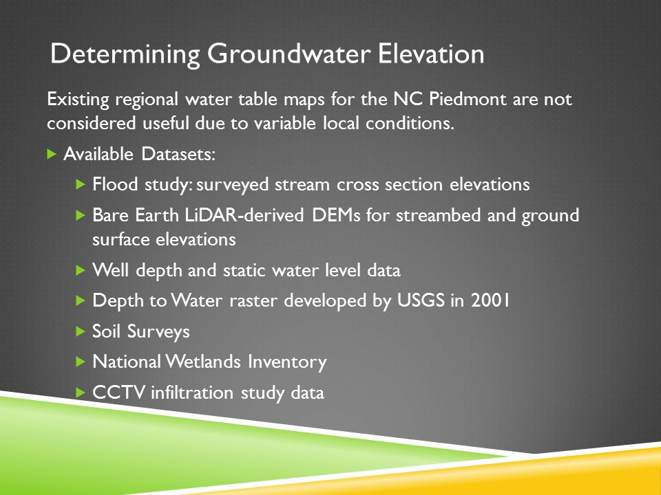 Determining Groundwater Elevation Existing regional water table maps for the NC Piedmont are not considered useful due to variable local conditions.