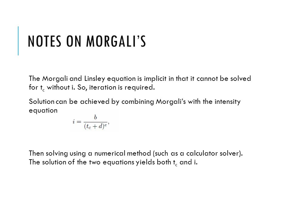 NOTES ON MORGALI'S The Morgali and Linsley equation is implicit in that it cannot be solved for t c without i. So, iteration is required. Solution can