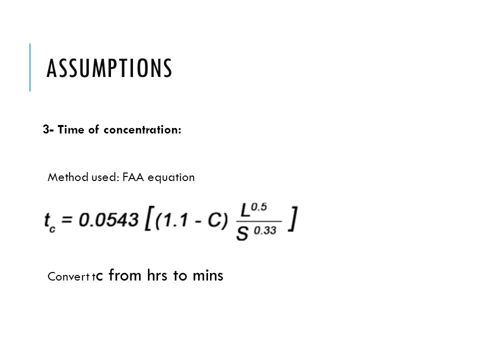 ASSUMPTIONS 3- Time of concentration: Method used: FAA equation Convert t c from hrs to mins