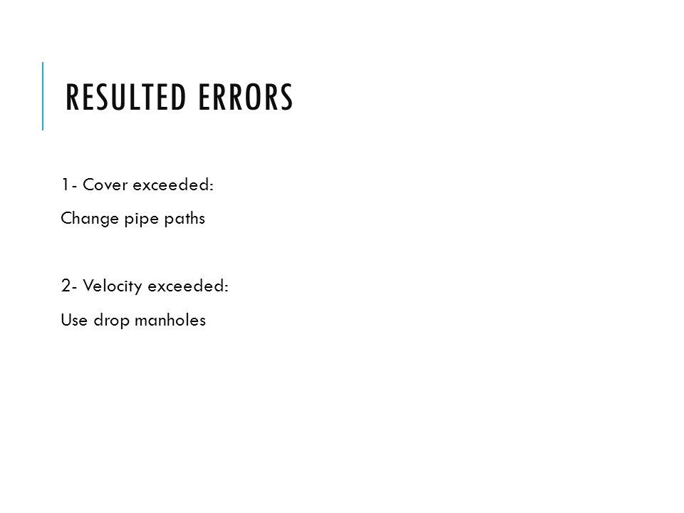 RESULTED ERRORS 1- Cover exceeded: Change pipe paths 2- Velocity exceeded: Use drop manholes
