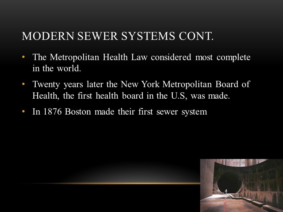 MODERN SEWER SYSTEMS CONT. The Metropolitan Health Law considered most complete in the world.