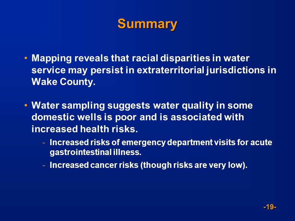 -19- Summary Mapping reveals that racial disparities in water service may persist in extraterritorial jurisdictions in Wake County. Water sampling sug