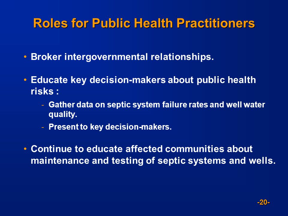 -20- Roles for Public Health Practitioners Broker intergovernmental relationships.