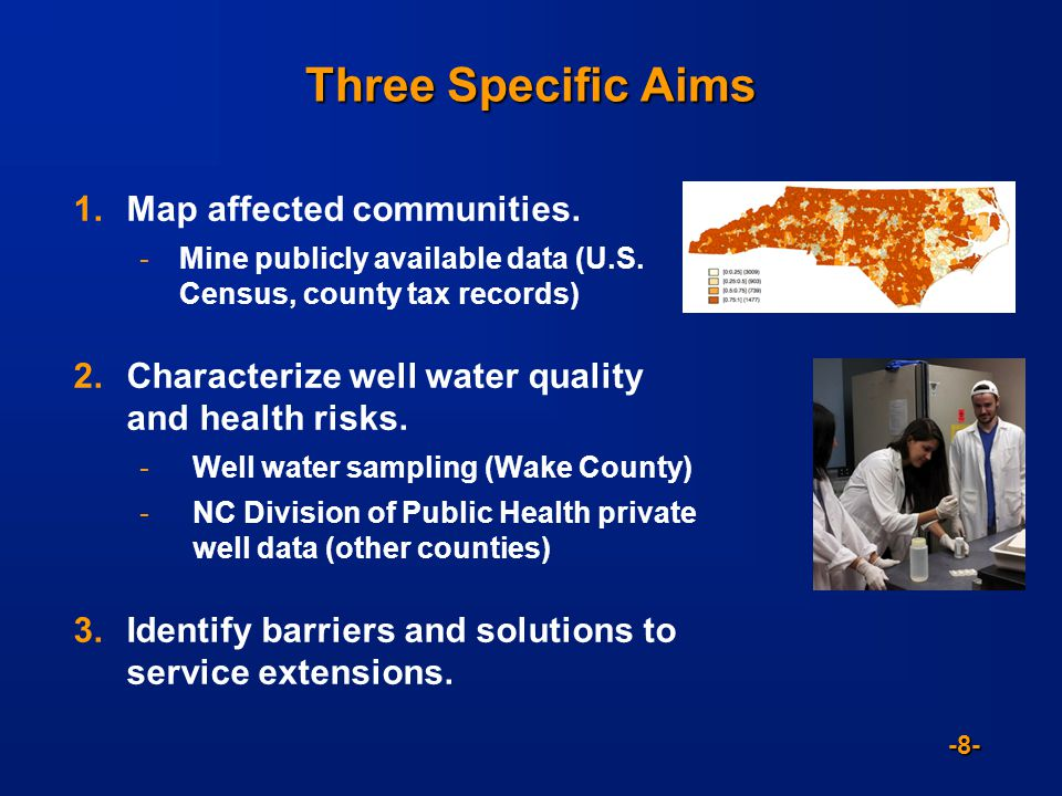 -8- Three Specific Aims 1.Map affected communities.  Mine publicly available data (U.S. Census, county tax records) 2.Characterize well water quality
