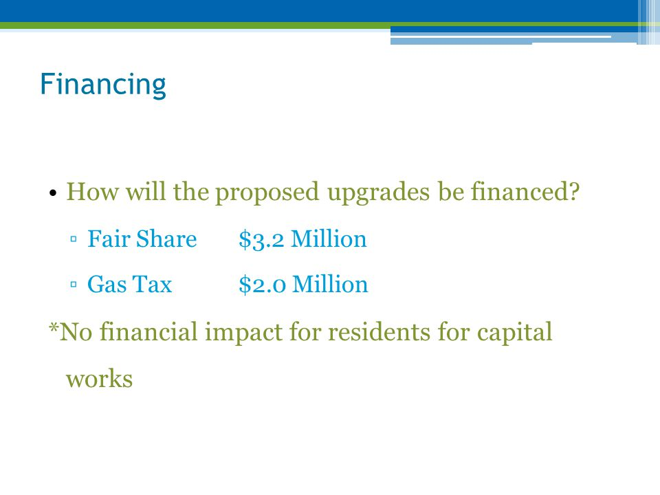 Financing How will the proposed upgrades be financed.