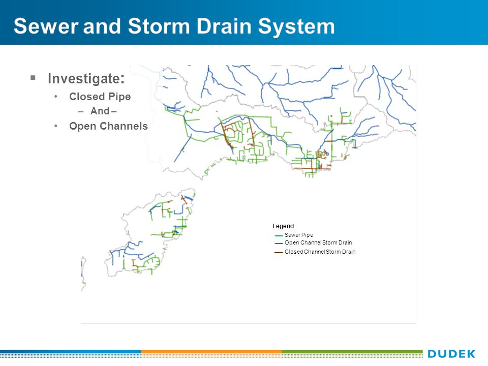  Investigate : Closed Pipe –And – Open Channels Open Channel Storm Drain Closed Channel Storm Drain Sewer Pipe Legend