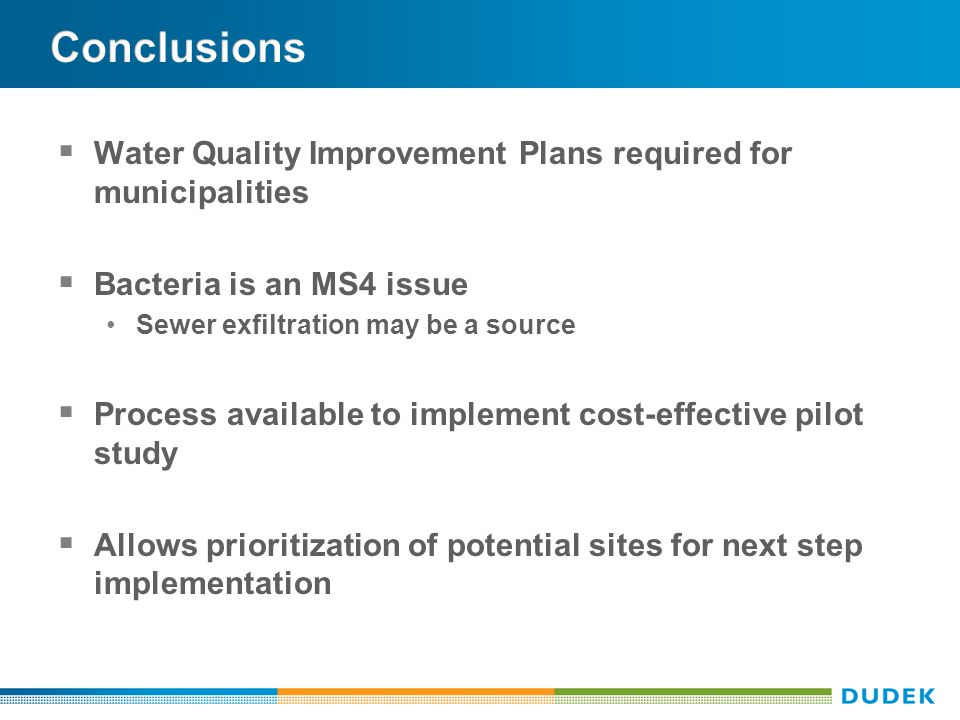  Water Quality Improvement Plans required for municipalities  Bacteria is an MS4 issue Sewer exfiltration may be a source  Process available to implement cost-effective pilot study  Allows prioritization of potential sites for next step implementation