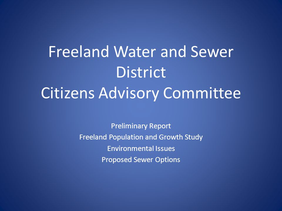 Freeland Water and Sewer District Citizens Advisory Committee Preliminary Report Freeland Population and Growth Study Environmental Issues Proposed Se
