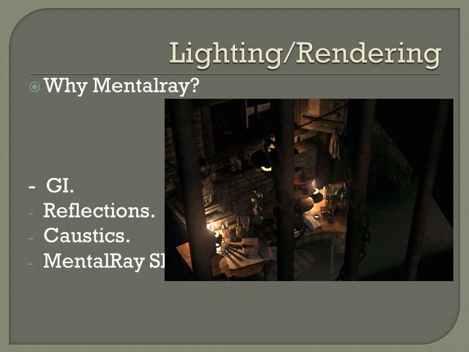  Why Mentalray? - GI. - Reflections. - Caustics. - MentalRay Shaders.