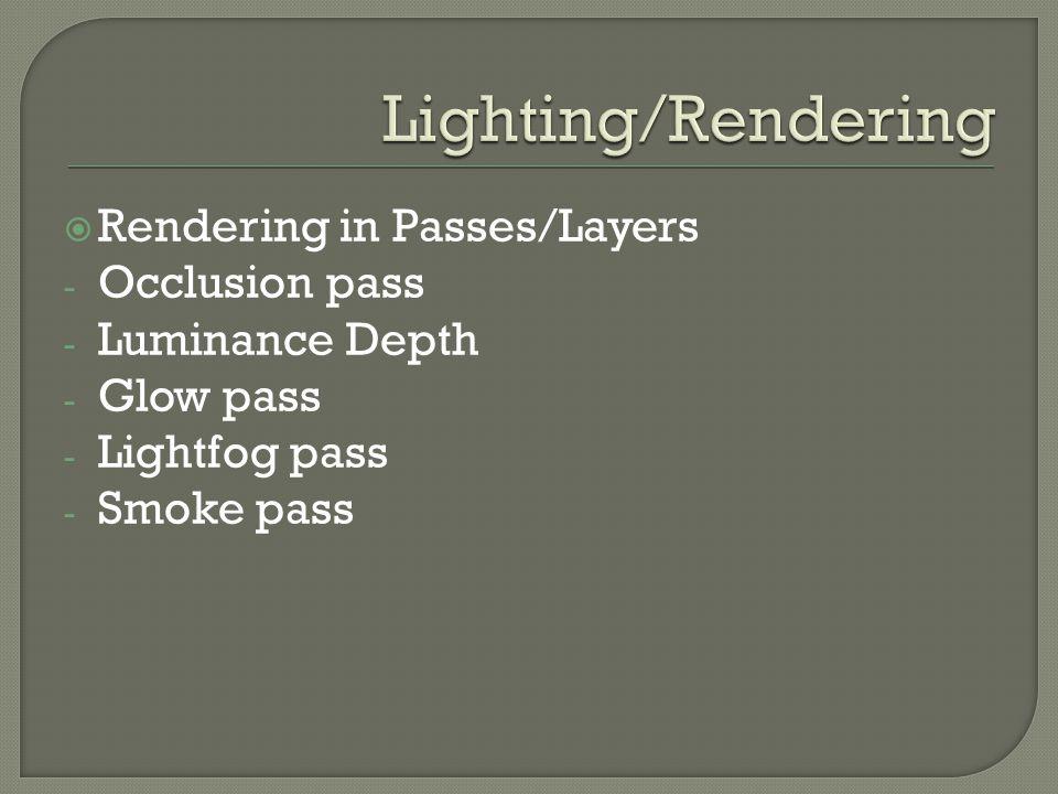  Rendering in Passes/Layers - Occlusion pass - Luminance Depth - Glow pass - Lightfog pass - Smoke pass