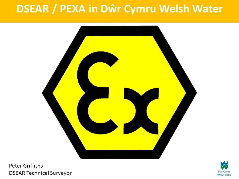 DSEAR / PEXA in Dŵr Cymru Welsh Water Peter Griffiths DSEAR Technical Surveyor
