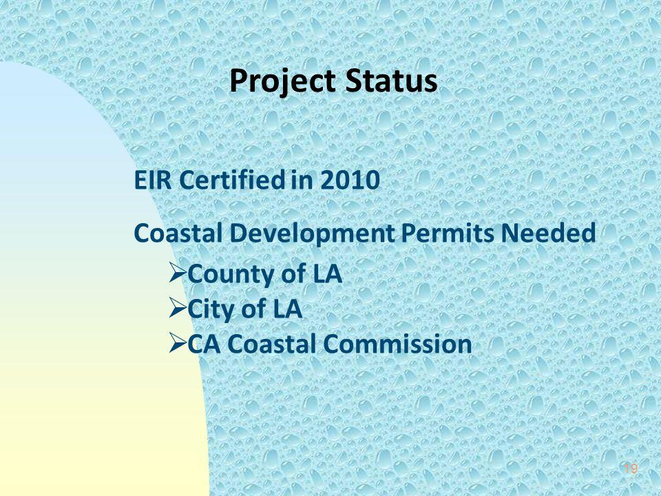 19 Project Status EIR Certified in 2010 Coastal Development Permits Needed  County of LA  City of LA  CA Coastal Commission