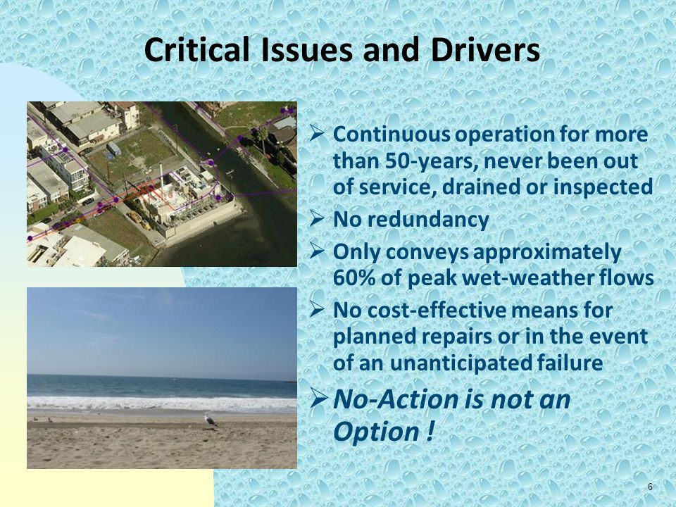 6 Critical Issues and Drivers  Continuous operation for more than 50-years, never been out of service, drained or inspected  No redundancy  Only co