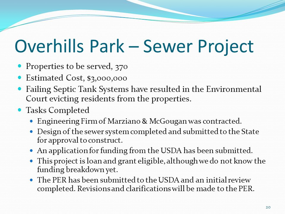 Overhills Park – Sewer Project Properties to be served, 370 Estimated Cost, $3,000,000 Failing Septic Tank Systems have resulted in the Environmental Court evicting residents from the properties.