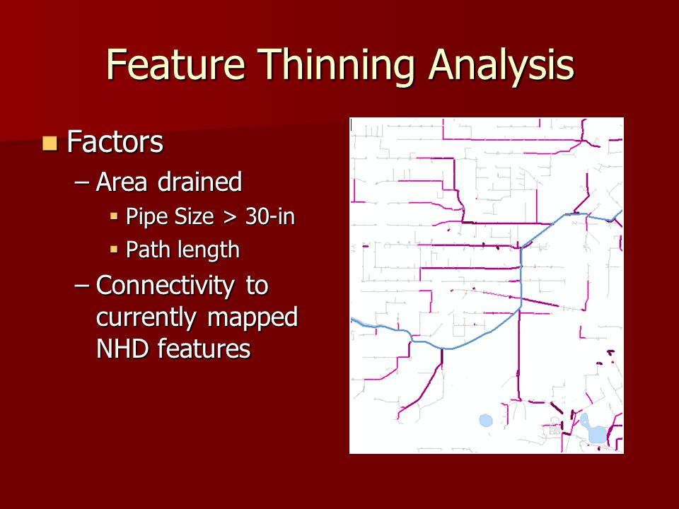 Feature Thinning Analysis Factors Factors –Area drained  Pipe Size > 30-in  Path length –Connectivity to currently mapped NHD features