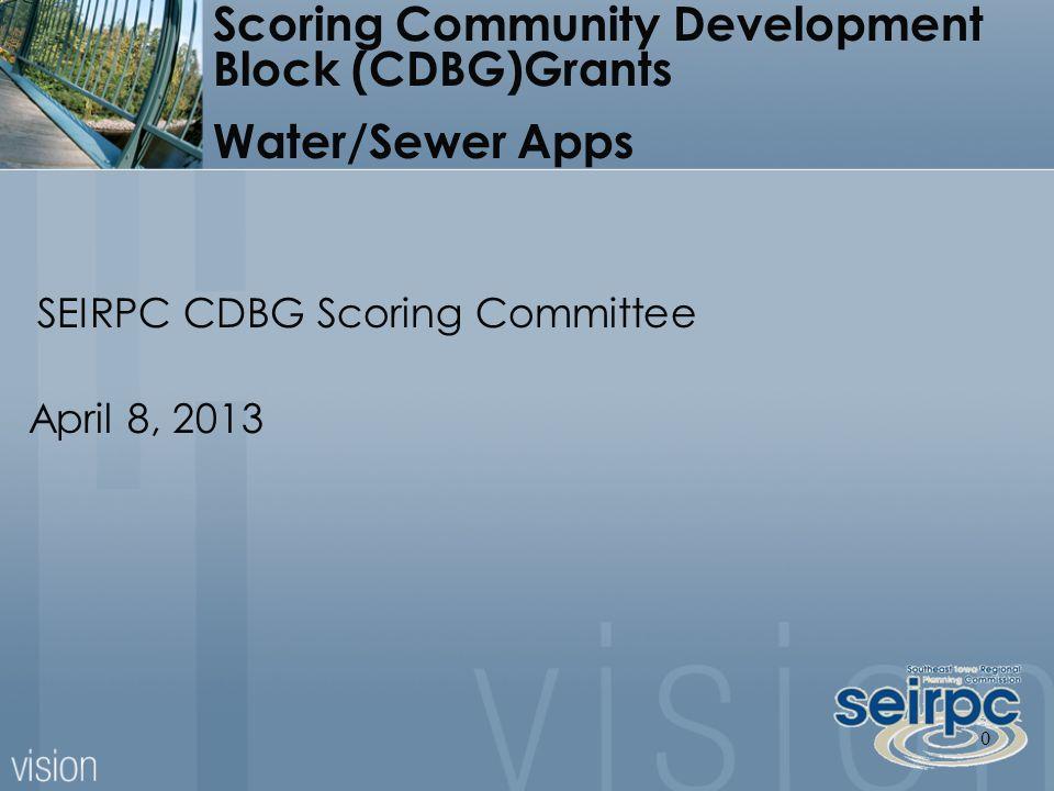 0 Scoring Community Development Block (CDBG)Grants Water/Sewer Apps April 8, 2013 SEIRPC CDBG Scoring Committee
