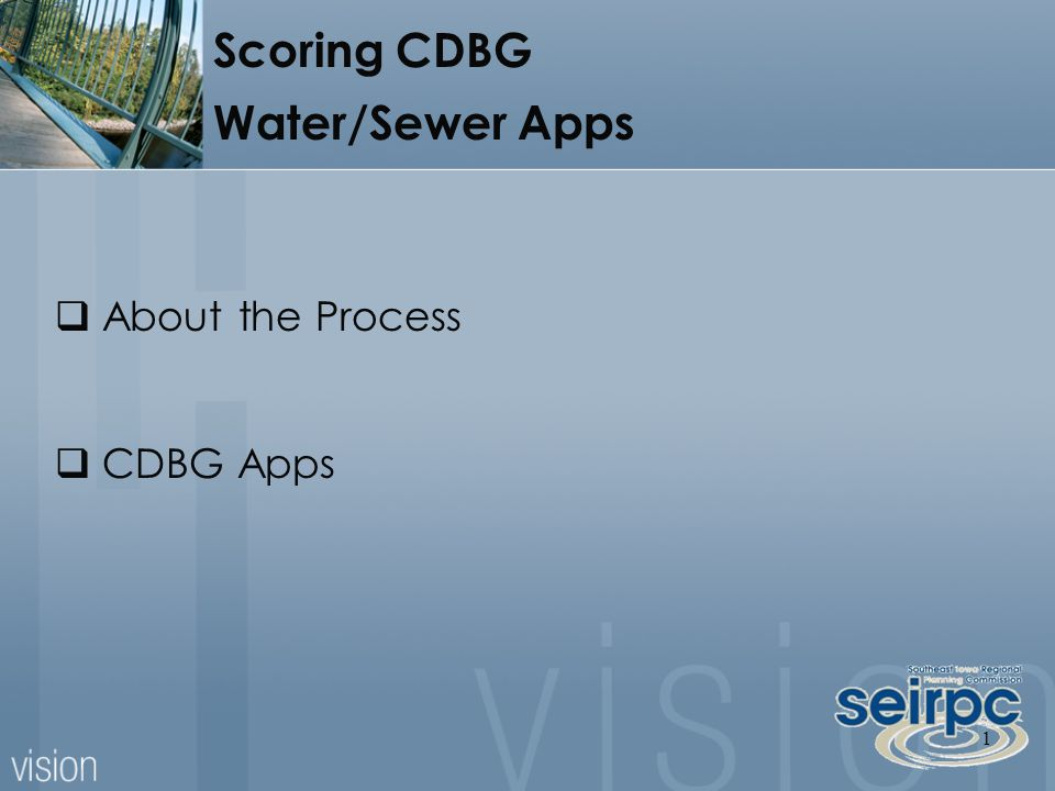 1  About the Process  CDBG Apps Scoring CDBG Water/Sewer Apps