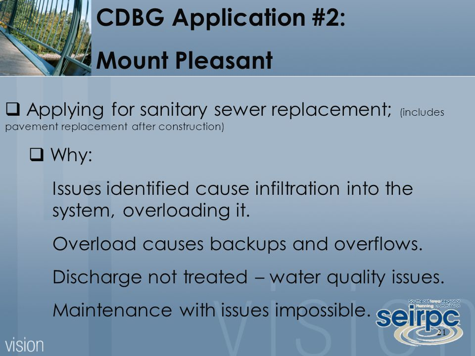 21  Applying for sanitary sewer replacement; (includes pavement replacement after construction)  Why: Issues identified cause infiltration into the system, overloading it.