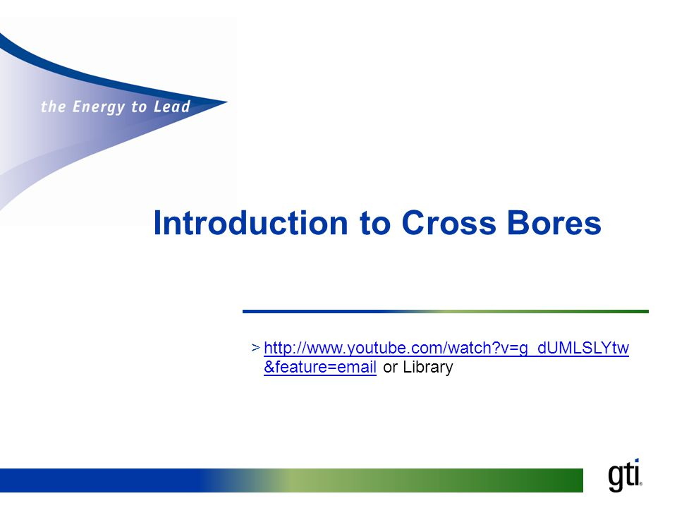 Introduction to Cross Bores >http://www.youtube.com/watch v=g_dUMLSLYtw &feature=email or Libraryhttp://www.youtube.com/watch v=g_dUMLSLYtw &feature=email