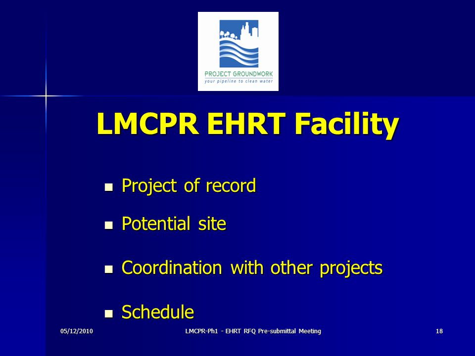 LMCPR EHRT Facility Project of record Project of record Potential site Potential site Coordination with other projects Coordination with other projects Schedule Schedule 05/12/201018LMCPR-Ph1 - EHRT RFQ Pre-submittal Meeting