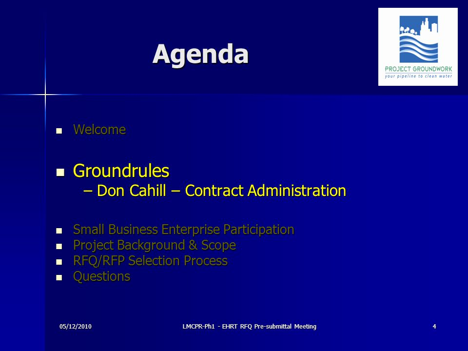 Agenda Agenda Welcome Welcome Groundrules Groundrules – Don Cahill – Contract Administration – Don Cahill – Contract Administration Small Business Enterprise Participation Small Business Enterprise Participation Project Background & Scope Project Background & Scope RFQ/RFP Selection Process RFQ/RFP Selection Process Questions Questions 05/12/20104LMCPR-Ph1 - EHRT RFQ Pre-submittal Meeting