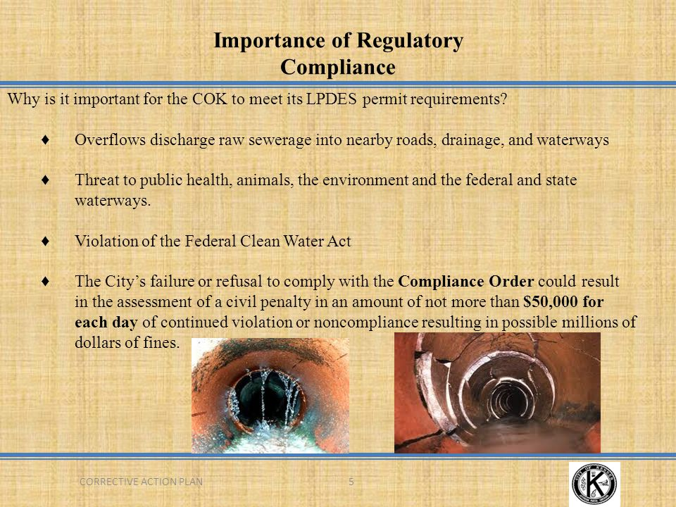 CORRECTIVE ACTION PLAN16 Consequences of No Action ♦If sewer fee increase is not approved outstanding bills owed to system operator (Veolia) will continue to increase ♦LDEQ will take back the remaining $11,000,000 in low interest (0.95%) loan money ♦EPA will step in for violation of Clean Water Act ♦Taxes may increase to pay fines ♦City services may be cut that don't generate revenue (Recreation, Community Services, etc.)