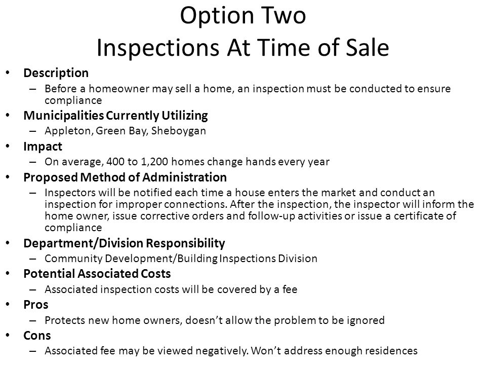 Option Two Inspections At Time of Sale Description – Before a homeowner may sell a home, an inspection must be conducted to ensure compliance Municipa