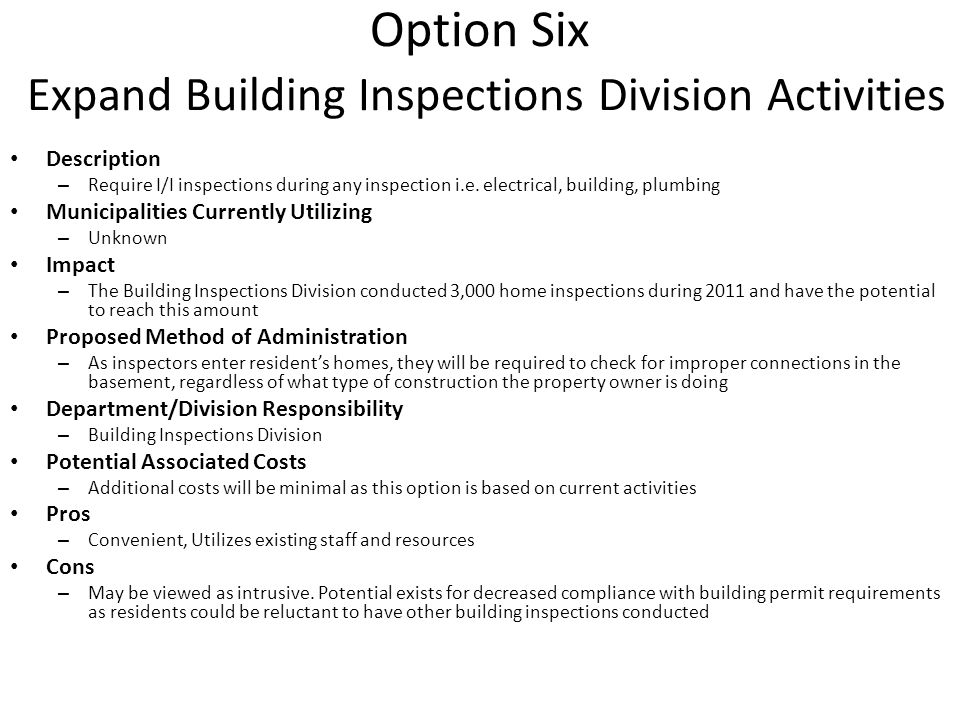 Option Six Expand Building Inspections Division Activities Description – Require I/I inspections during any inspection i.e. electrical, building, plum