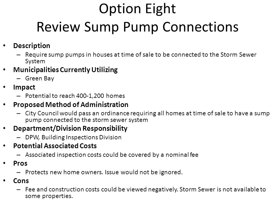 Option Eight Review Sump Pump Connections Description – Require sump pumps in houses at time of sale to be connected to the Storm Sewer System Municip