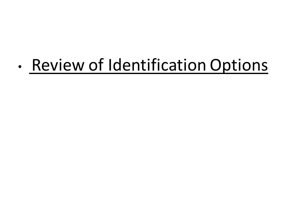 Review of Identification Options