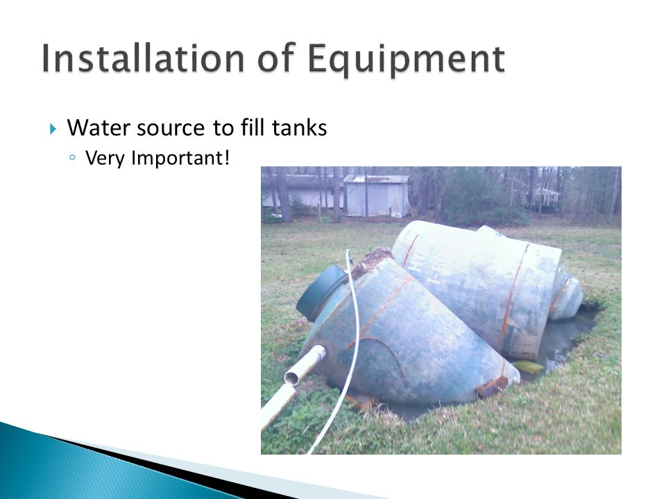  Water source to fill tanks ◦ Very Important!