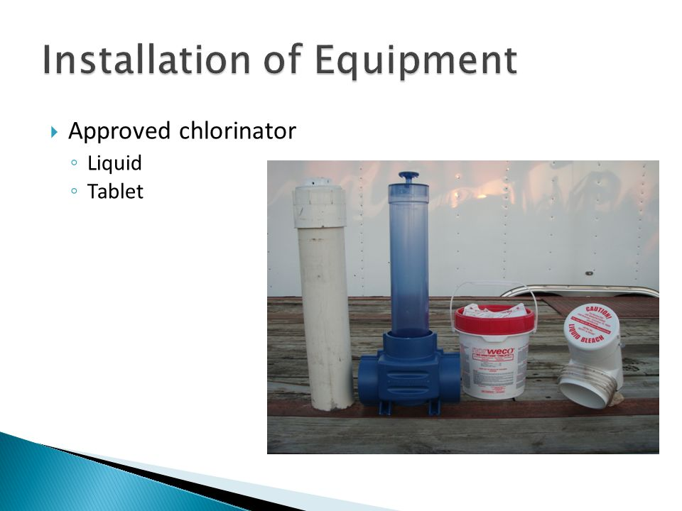  Approved chlorinator ◦ Liquid ◦ Tablet