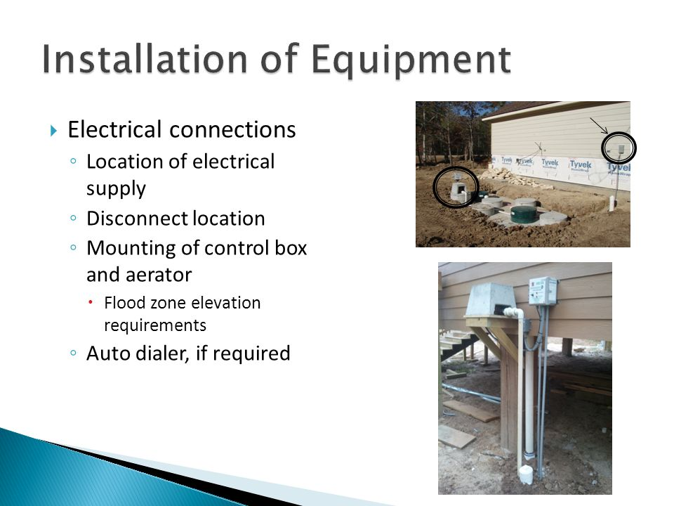  Electrical connections ◦ Location of electrical supply ◦ Disconnect location ◦ Mounting of control box and aerator  Flood zone elevation requiremen