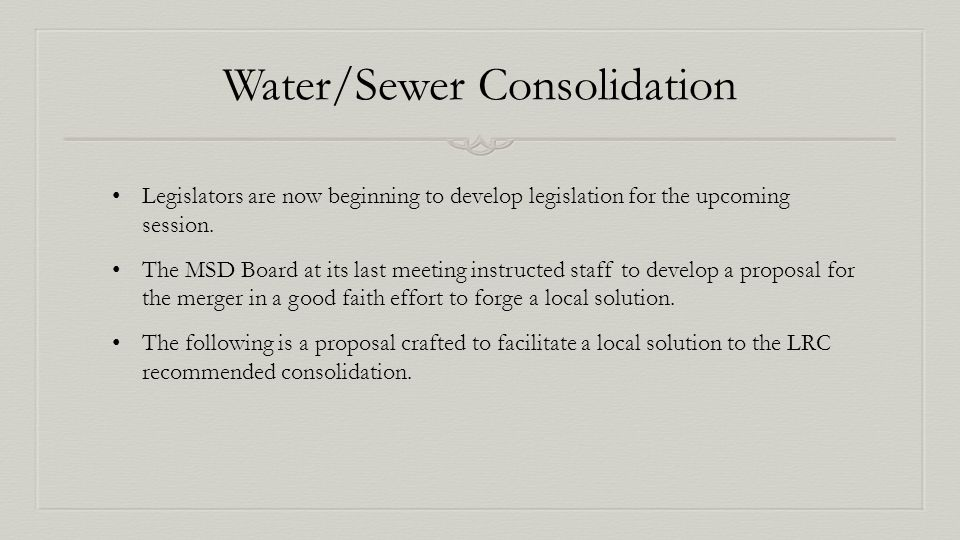 Water/Sewer Consolidation Legislators are now beginning to develop legislation for the upcoming session.